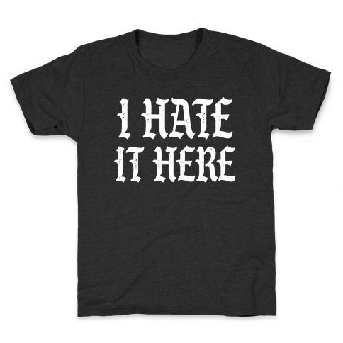 I Hate It Here Kids T-Shirt