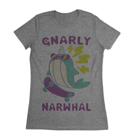 Gnarly Narwhal Womens T-Shirt