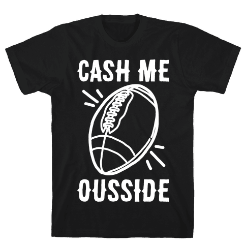 Cash Me Ousside Football White Print  Mens T-Shirt