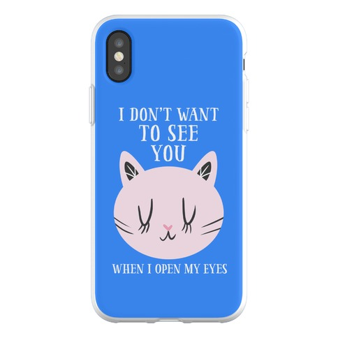 I Don't Want To See You Phone Flexi-Case