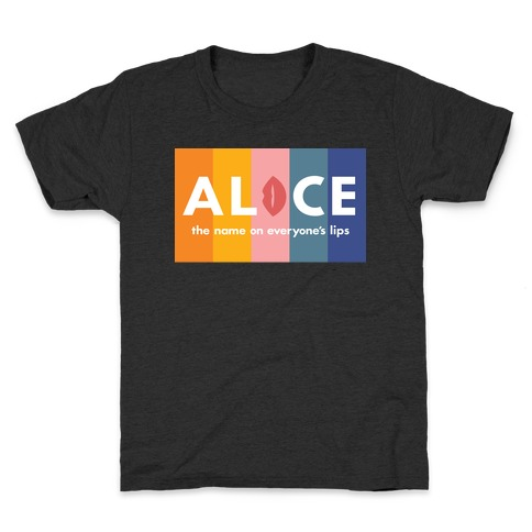 Alice, The Name On Everyone's Lips Kids T-Shirt
