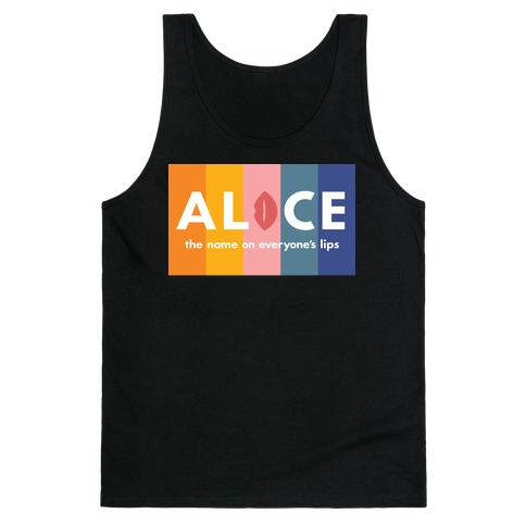 Alice, The Name On Everyone's Lips Tank Top