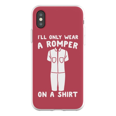 I'll Only Wear A Romper On A Shirt Phone Flexi-Case