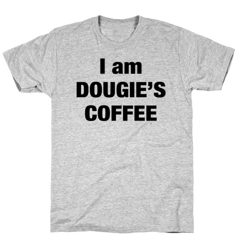 I Am Dougie's Coffee T-Shirt
