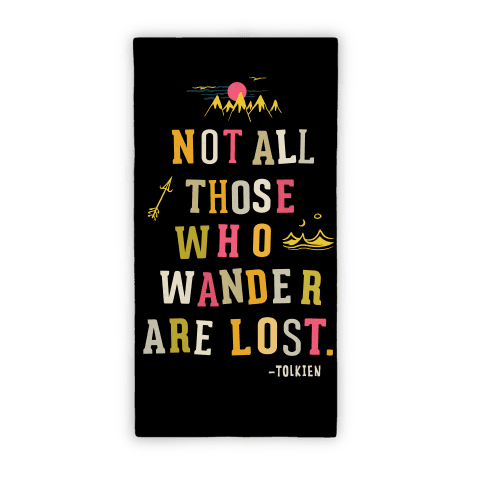 Not All Who Wander Are Lost Beach Towel