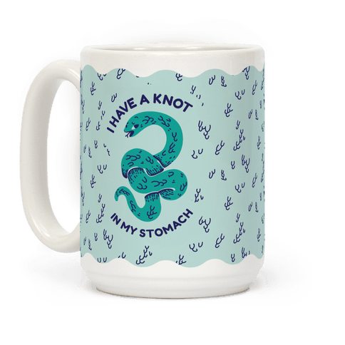 I have a Knot in My Stomach Coffee Mug
