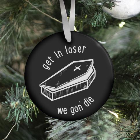 Get In Loser, We Gon' Die (black) Ornament
