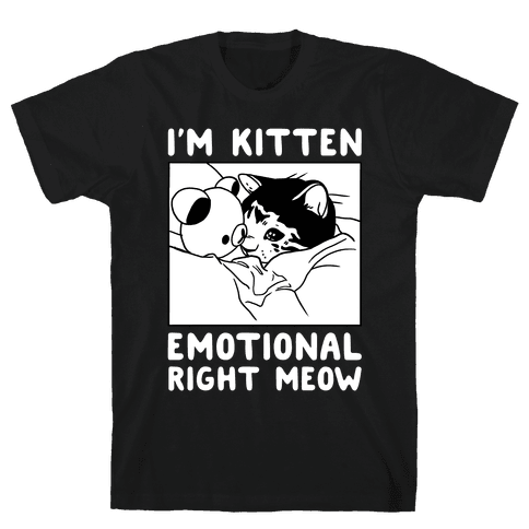 I'm Kitten Emotional Right Meow Mens T-Shirt
