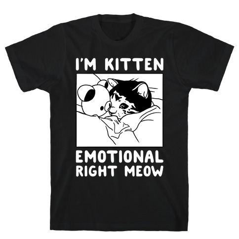 I'm Kitten Emotional Right Meow T-Shirt