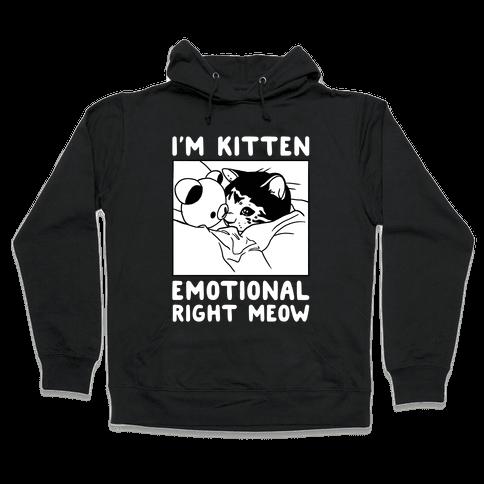 I'm Kitten Emotional Right Meow Hooded Sweatshirt