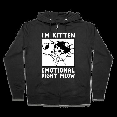 I'm Kitten Emotional Right Meow Zip Hoodie