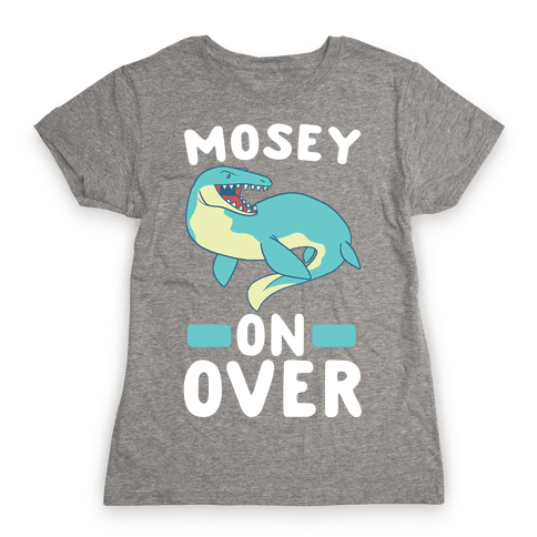 Mosey On Over - Mosasaurus  Womens T-Shirt