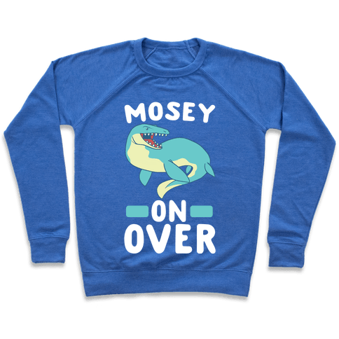 Mosey On Over - Mosasaurus  Pullover