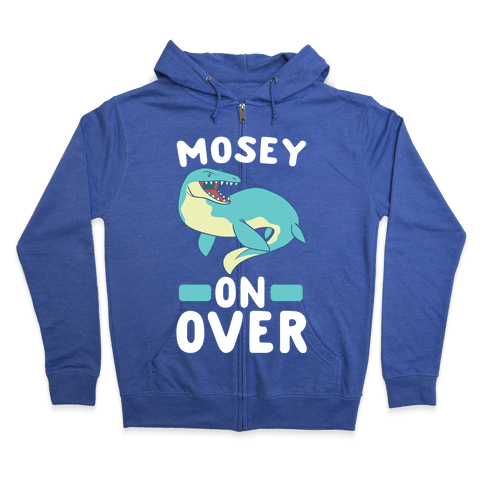 Mosey On Over - Mosasaurus  Zip Hoodie