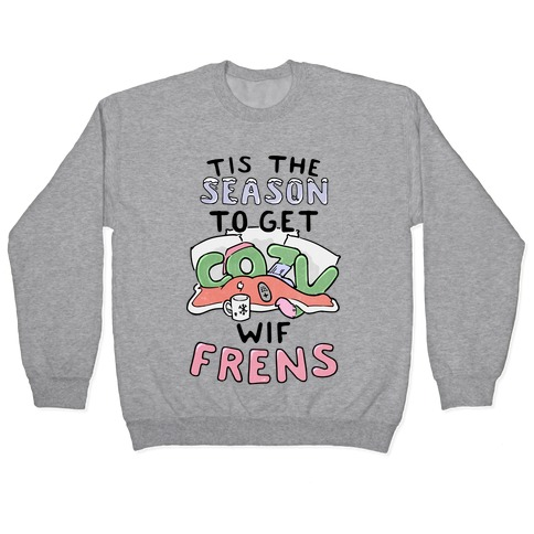 'Tis The Season To Get Cozy Wif Frens Pullover