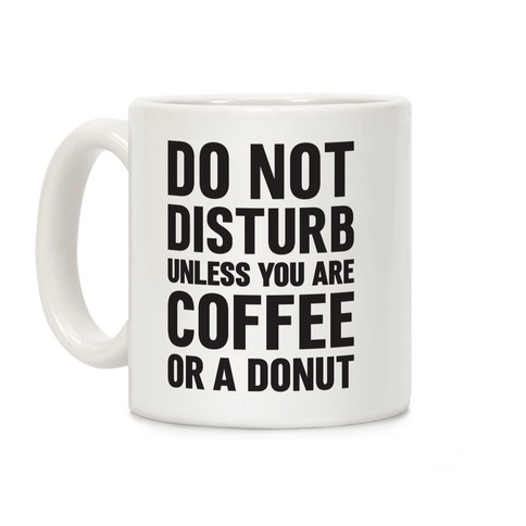 Do Not Disturb Unless You Are Coffee Or A Donut Coffee Mug