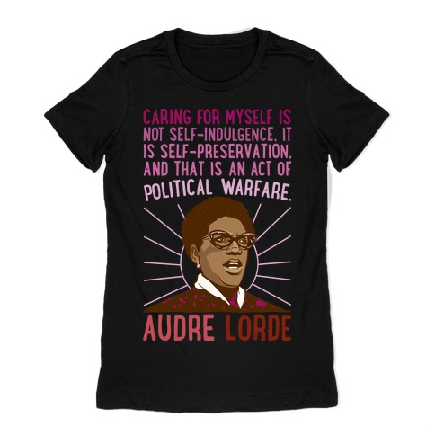 Caring For Myself Is Not Self-Indulgence It Is Self Preservation Audre Lorde Quote White Print Womens T-Shirt