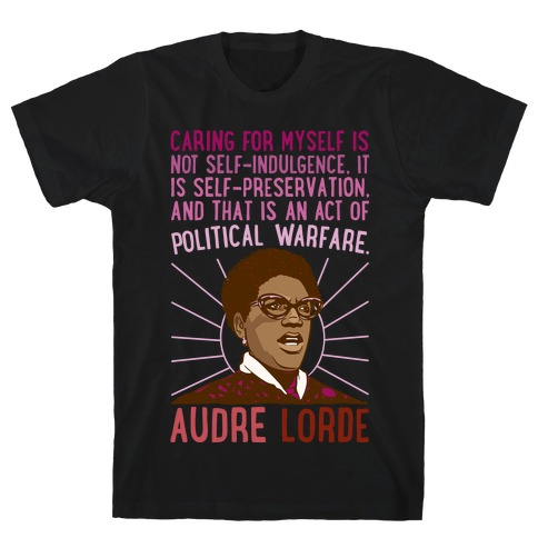 Caring For Myself Is Not Self-Indulgence It Is Self Preservation Audre Lorde Quote White Print T-Shirt