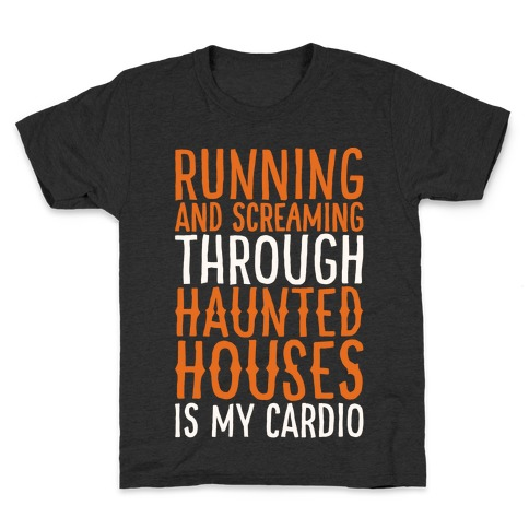 Running And Screaming Through Haunted Houses Is My Cardio White Print Kids T-Shirt