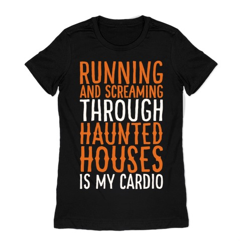 Running And Screaming Through Haunted Houses Is My Cardio White Print Womens T-Shirt