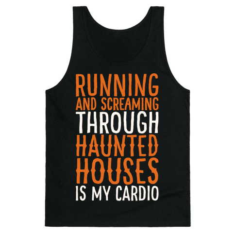 Running And Screaming Through Haunted Houses Is My Cardio White Print Tank Top
