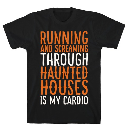 Running And Screaming Through Haunted Houses Is My Cardio White Print T-Shirt