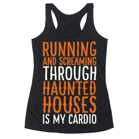 Running And Screaming Through Haunted Houses Is My Cardio White Print Racerback Tank Top