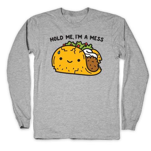 Hold Me, I'm A Mess Taco Long Sleeve T-Shirt