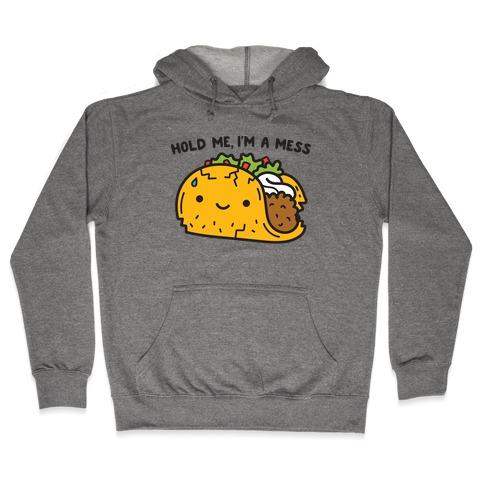 Hold Me, I'm A Mess Taco Hooded Sweatshirt