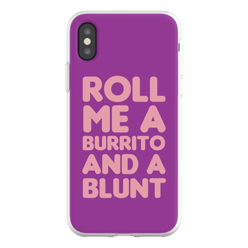 Roll Me A Burrito And A Blunt Phone Flexi-Case