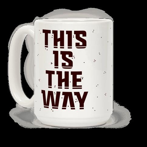 This Is The Way Coffee Mug