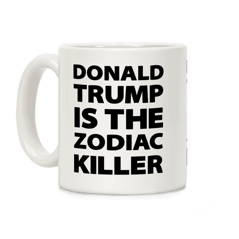 Donald Trump Is The Zodiac Killer Coffee Mug