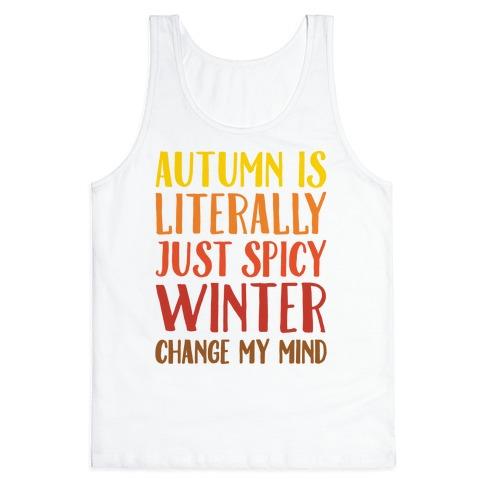 Autumn Is Literally Just Spicy Winter Change My Mind  Tank Top