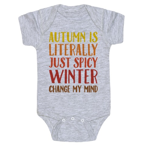 Autumn Is Literally Just Spicy Winter Change My Mind  Baby Onesy