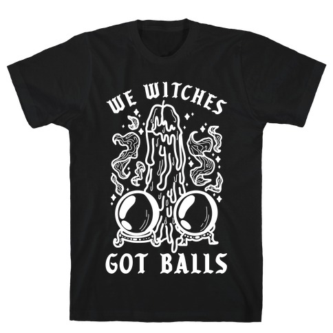 We Witches Got Balls T-Shirt