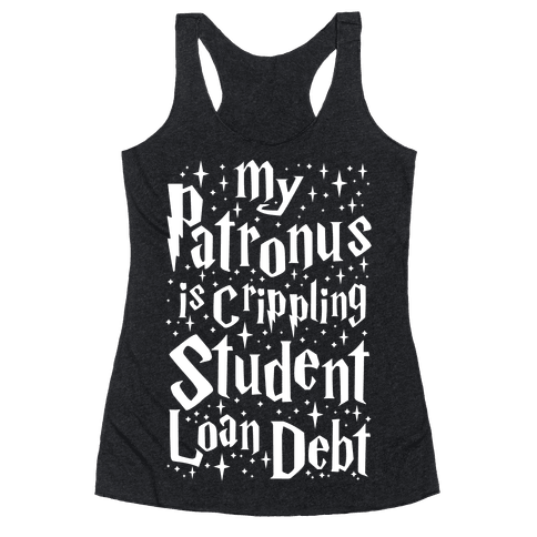 My Patronus is Crippling Student Loan Debt Racerback Tank Top