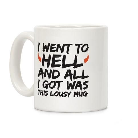 I Went To Hell And All I Got Was This Lousy Mug Coffee Mug