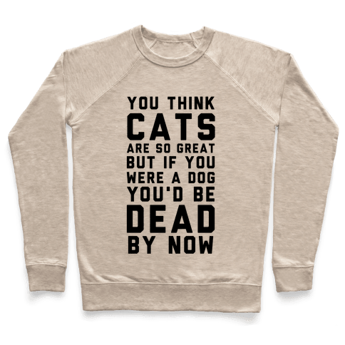 You Think Cats are So Great Pullover
