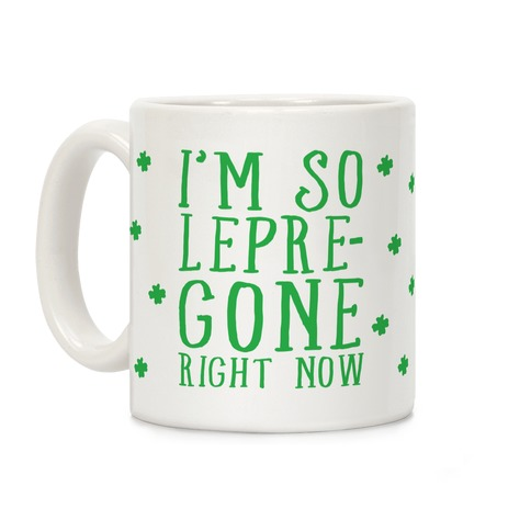 I'm So Lepre-Gone Right Now Coffee Mug