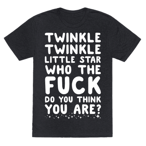 Twinkle Twinkle Little Star Who the F*** Do You Think You Are? Mens T-Shirt