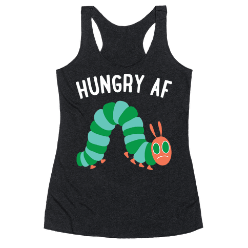 Hungry AF Caterpillar Racerback Tank Top