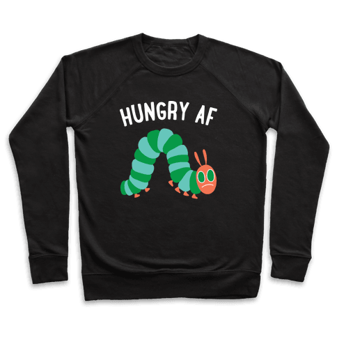 Hungry AF Caterpillar Pullover