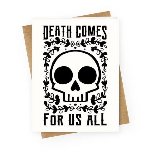 Death Comes For Us All Greeting Card