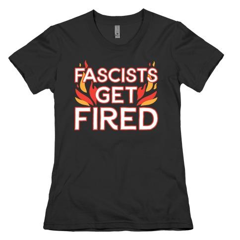 Fascists Get Fired Womens T-Shirt