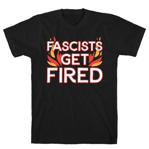 Fascists Get Fired T-Shirt