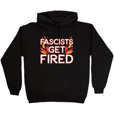 Fascists Get Fired Hooded Sweatshirt