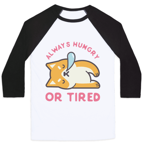 Always Hungry Or Tired Baseball Tee