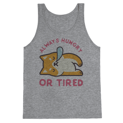 Always Hungry Or Tired Tank Top