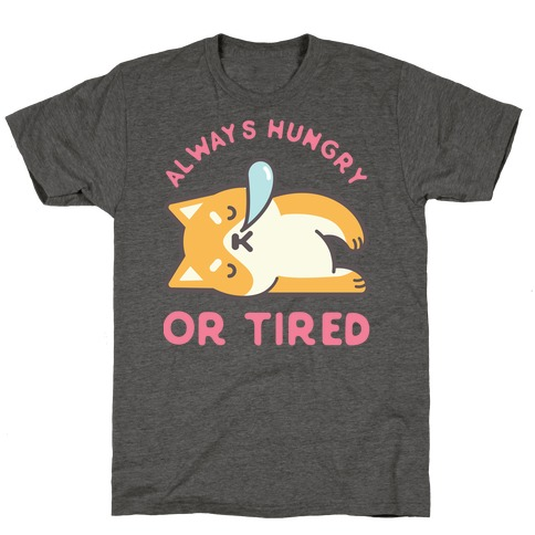Always Hungry Or Tired T-Shirt