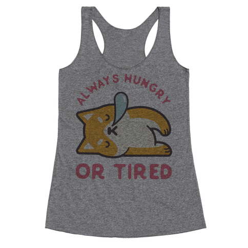 Always Hungry Or Tired Racerback Tank Top